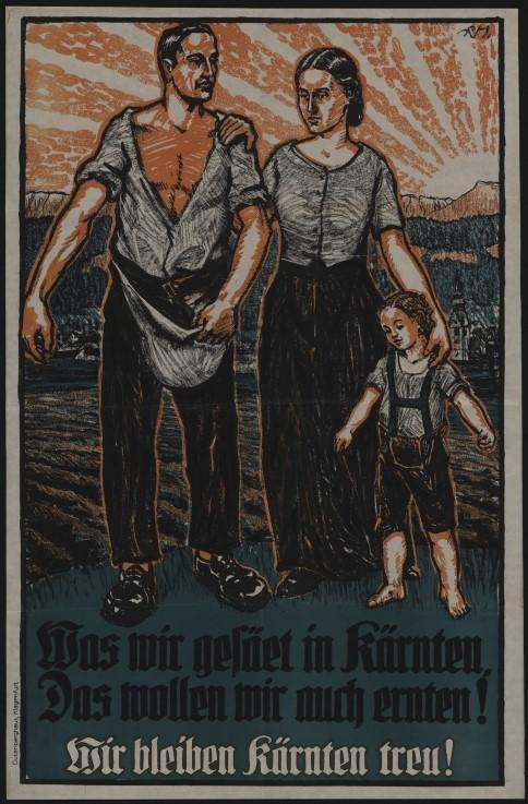 """""""Was wir gesäet in Kärnten, Das wollen wir auch ernten! Wir bleiben Kärnten treu!"""", 1920, Plakat.   Hier soll einerseits das bäuerliche Kärnten angesprochen werden, andererseits werden traditionelle Familienvorstellungen in den Fokus gerückt, um WählerInnen vom Verbleib bei Österreich zu überzeugen."""